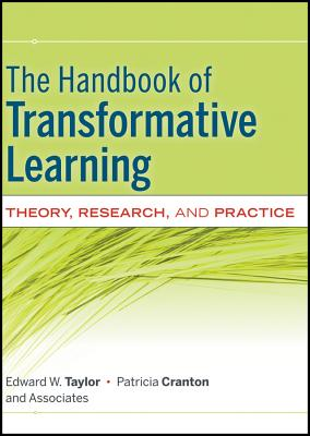 The Handbook of Transformative Learning By Taylor, Edward W./ Cranton, Patricia