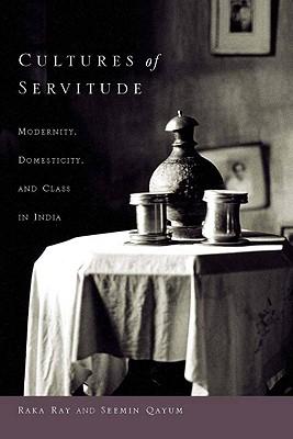 Cultures of Servitude By Ray, Raka/ Qayum, Seemin